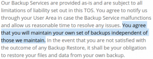 Siteground offers a backup service, but cautions you to keep your own backups, too.