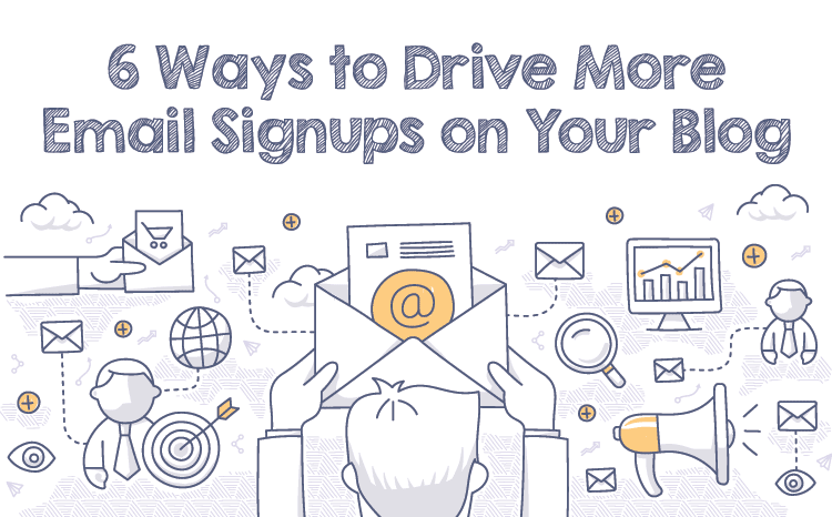 6 Ways to Drive More Email Signups on Your Blog
