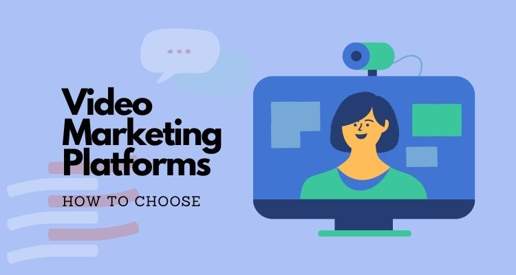How to Choose the Right Video Marketing Platforms